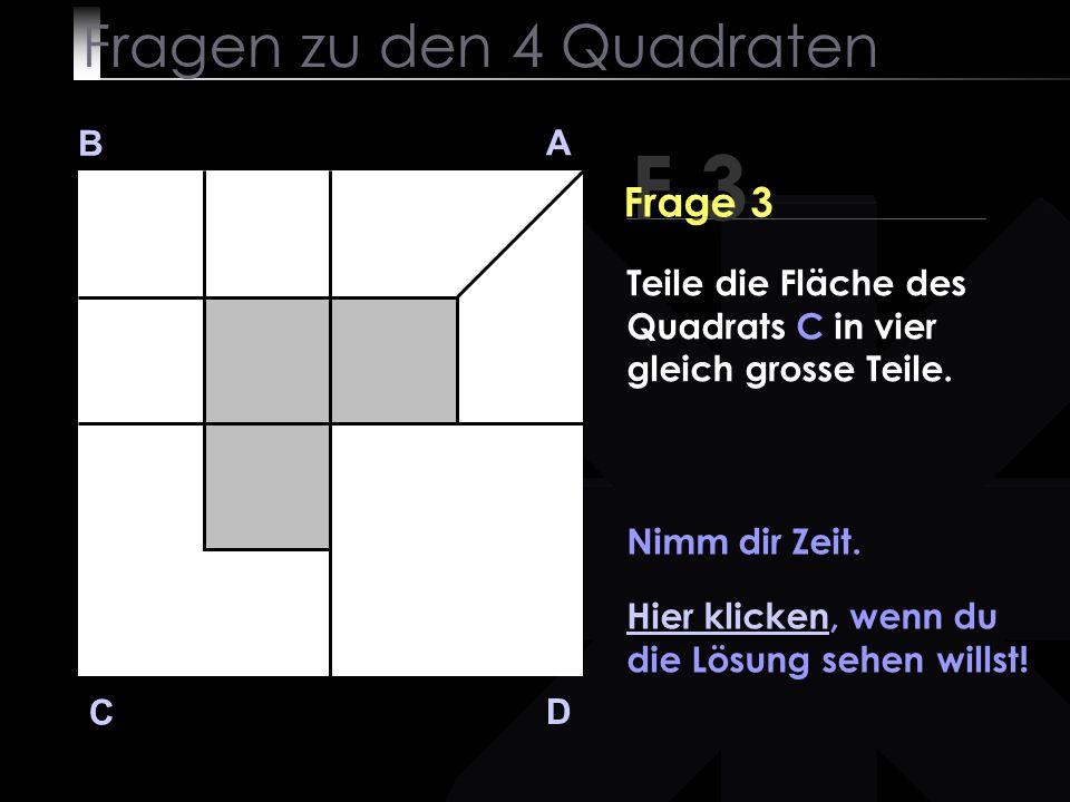 Fragen zu den 4 Quadraten B A D C Nimm dir Zeit.