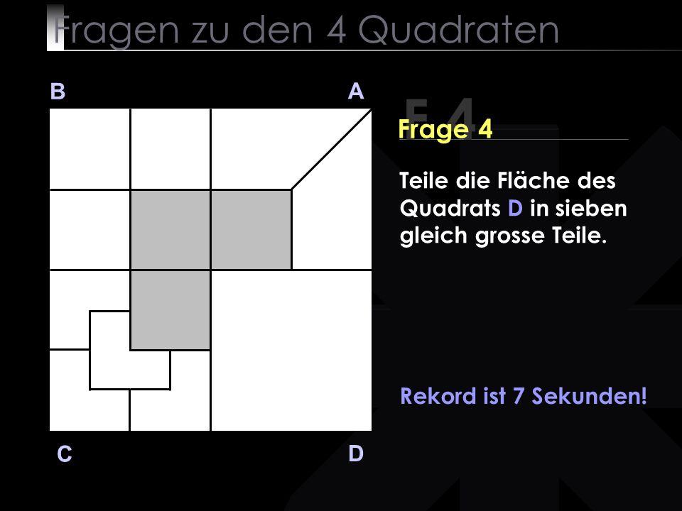 B A D C Rekord ist 7 Sekunden. F 4 Teile die Fläche des Quadrats D in sieben gleich grosse Teile.