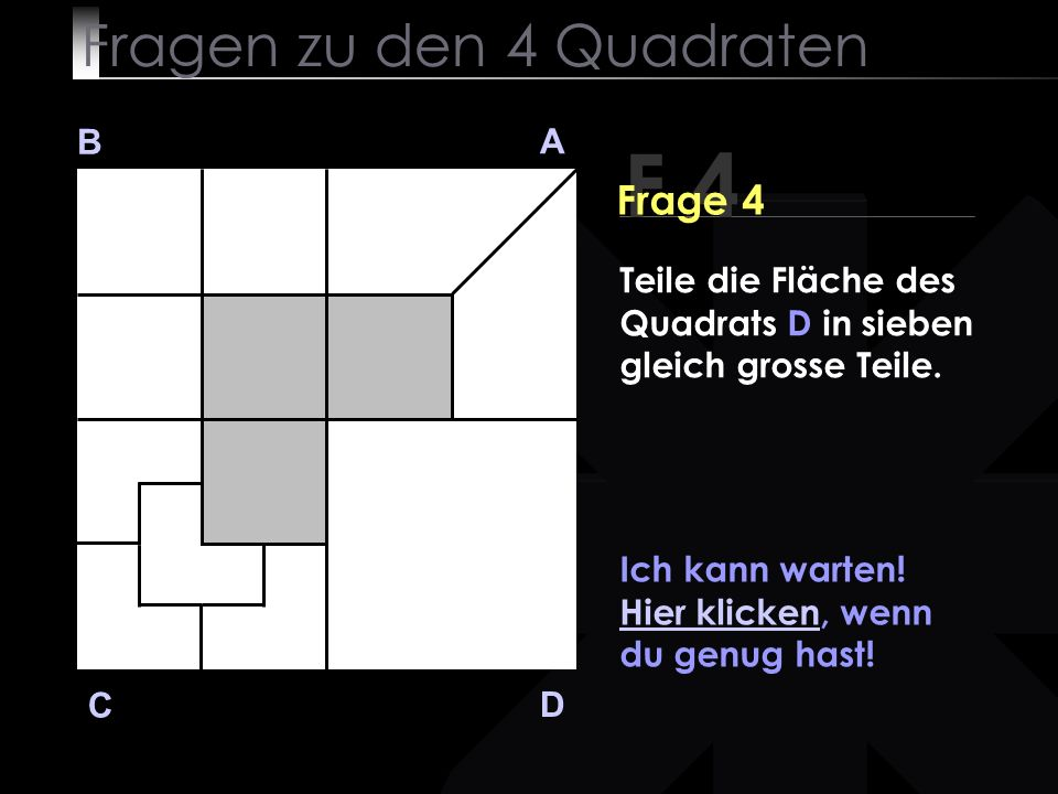 Fragen zu den 4 Quadraten B A D C Ich kann warten.