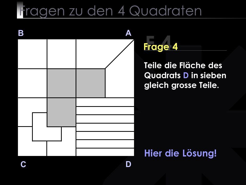 Fragen zu den 4 Quadraten B A D C Hier die Lösung.