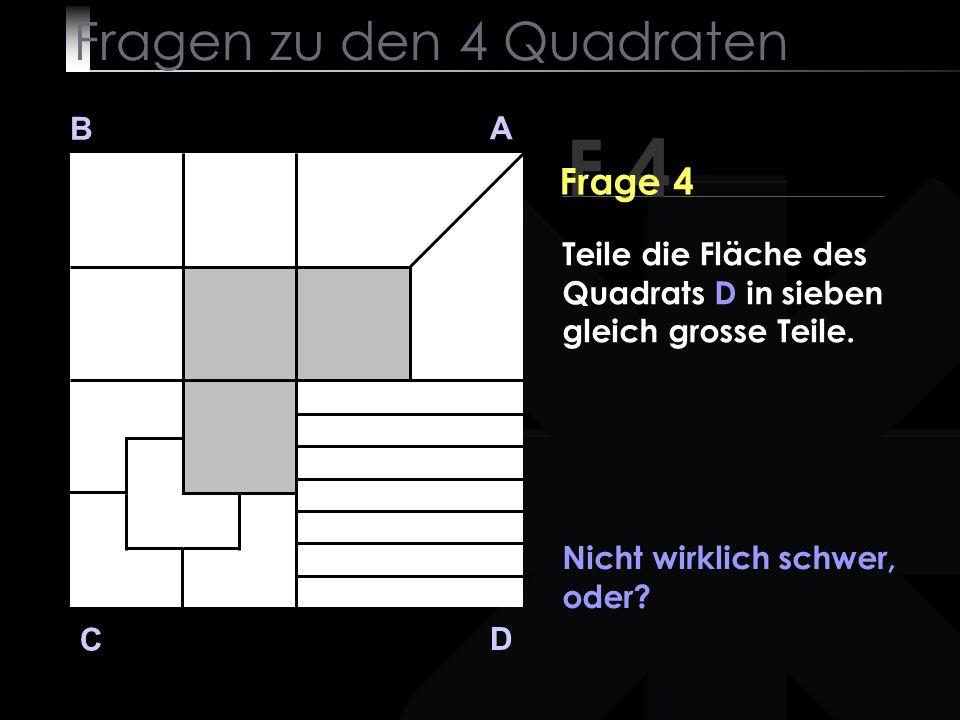 Fragen zu den 4 Quadraten B A D C Nicht wirklich schwer, oder.
