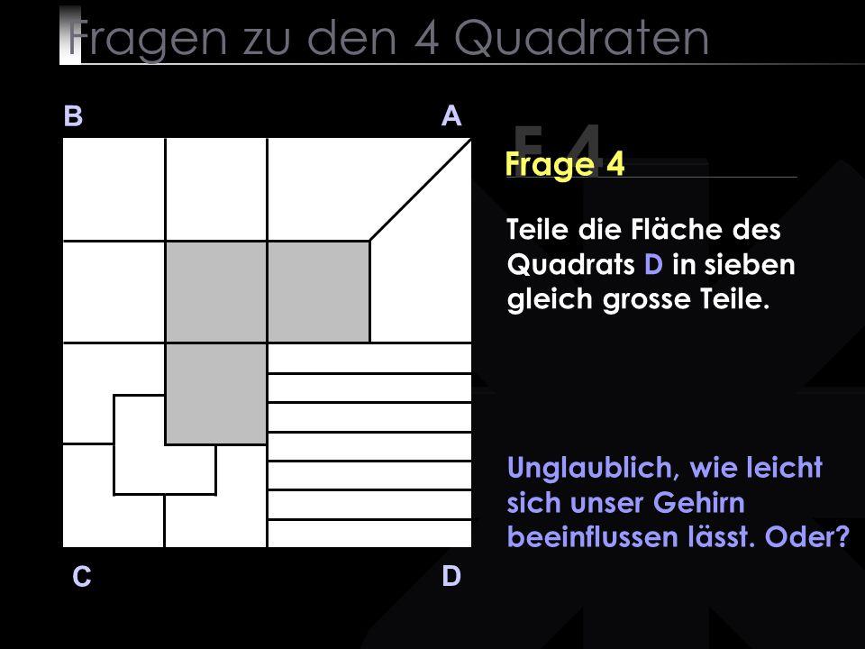 Fragen zu den 4 Quadraten B A D C Unglaublich, wie leicht sich unser Gehirn beeinflussen lässt.