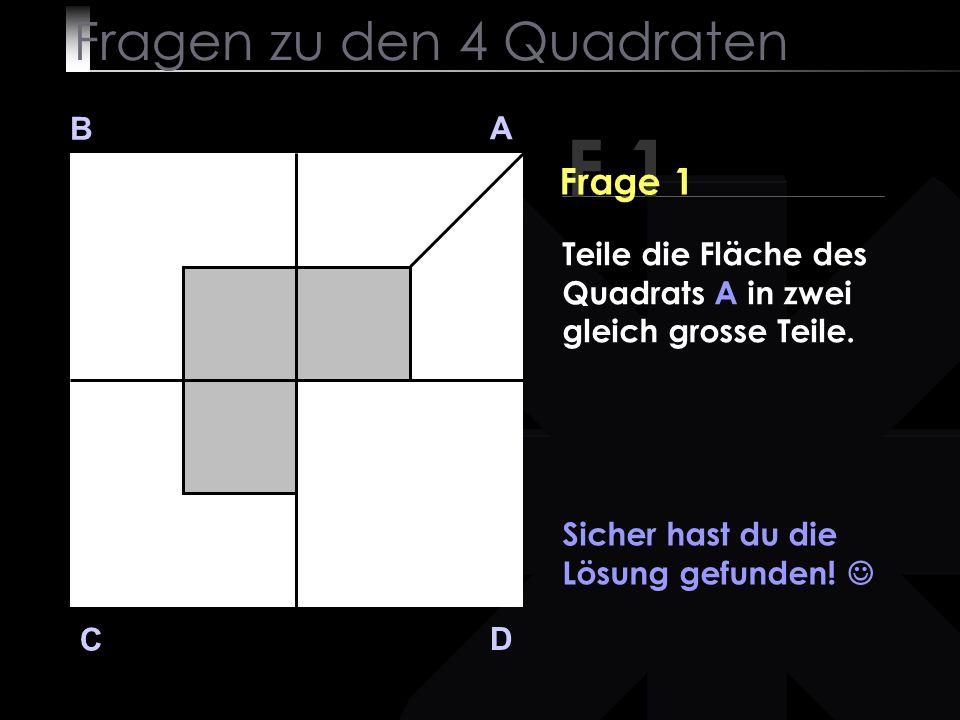 Fragen zu den 4 Quadraten B A D C Sicher hast du die Lösung gefunden.