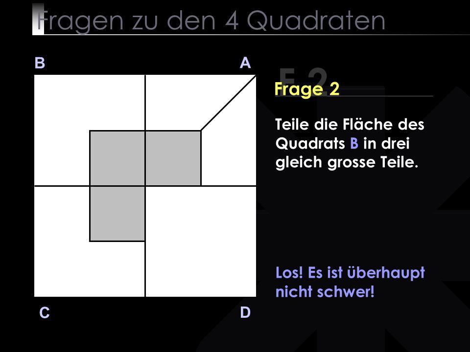 Fragen zu den 4 Quadraten B A D C Los. Es ist überhaupt nicht schwer.