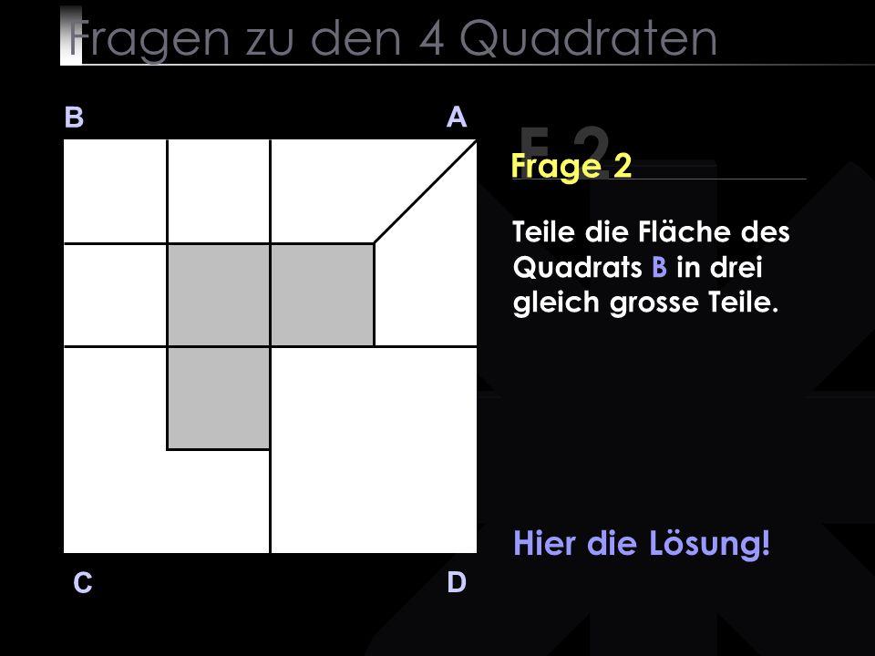Fragen zu den 4 Quadraten B A D C Hast du die Lösung gefunden.