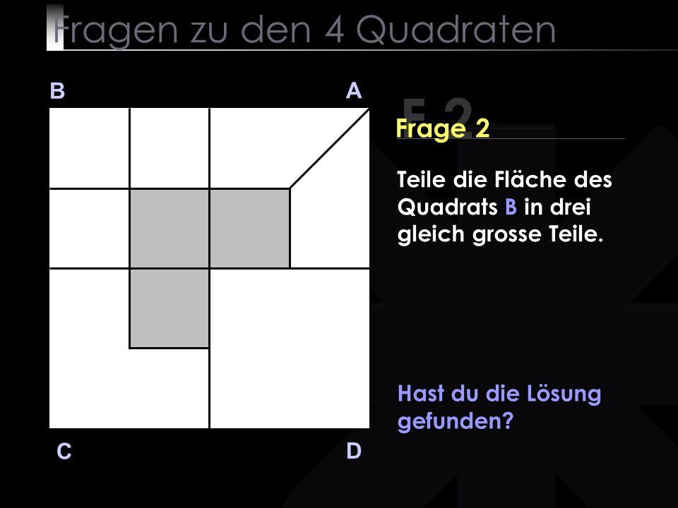 Fragen zu den 4 Quadraten B A D C Keine Ahnung.