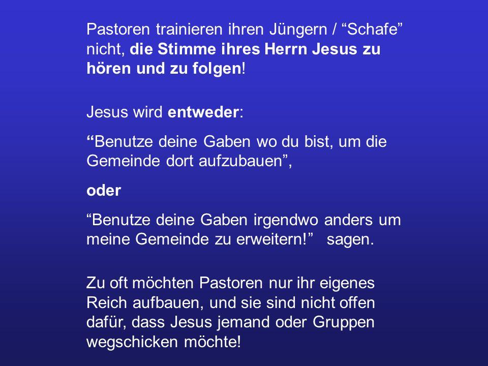 Pastoren trainieren ihren Jüngern / Schafe nicht, die Stimme ihres Herrn Jesus zu hören und zu folgen! Jesus wird entweder: Benutze deine Gaben wo du