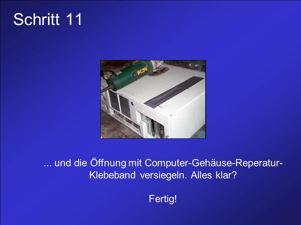 Schritt 11...und die Öffnung mit Computer-Gehäuse-Reperatur- Klebeband versiegeln.
