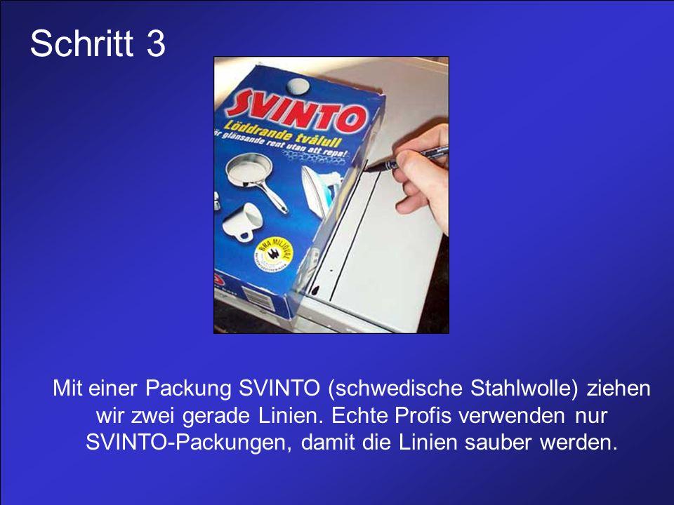 Schritt 3 Mit einer Packung SVINTO (schwedische Stahlwolle) ziehen wir zwei gerade Linien.