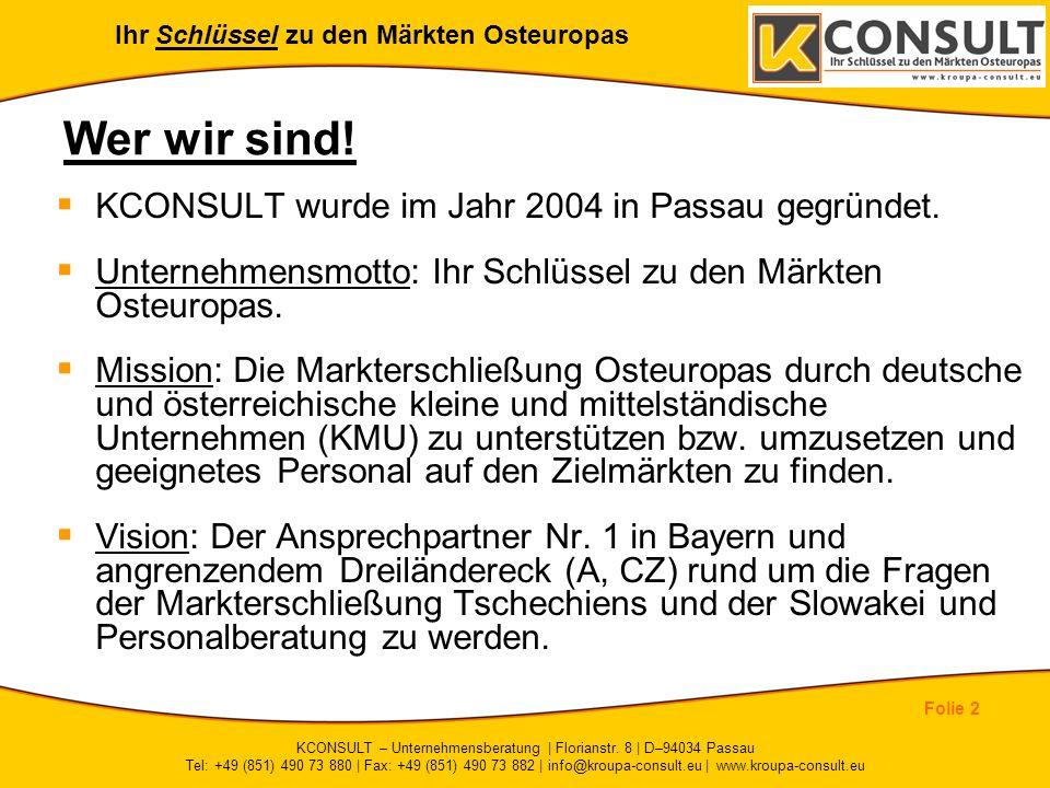 Ihr Schlüssel zu den Märkten Osteuropas Folie 2 KCONSULT – Unternehmensberatung | Florianstr. 8 | D–94034 Passau Tel: +49 (851) 490 73 880 | Fax: +49