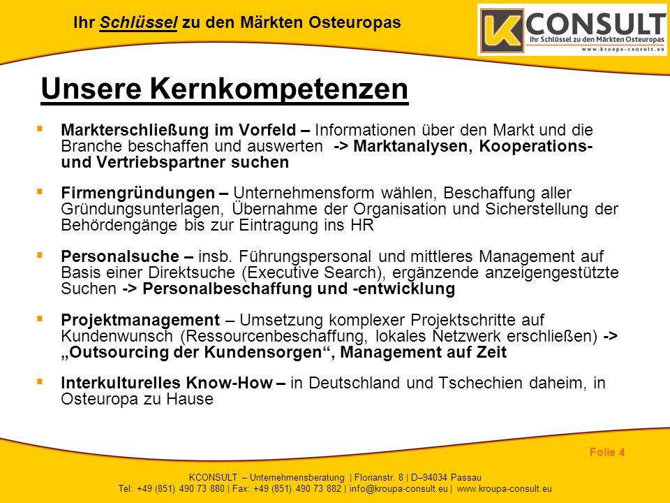 Ihr Schlüssel zu den Märkten Osteuropas Folie 4 KCONSULT – Unternehmensberatung | Florianstr. 8 | D–94034 Passau Tel: +49 (851) 490 73 880 | Fax: +49