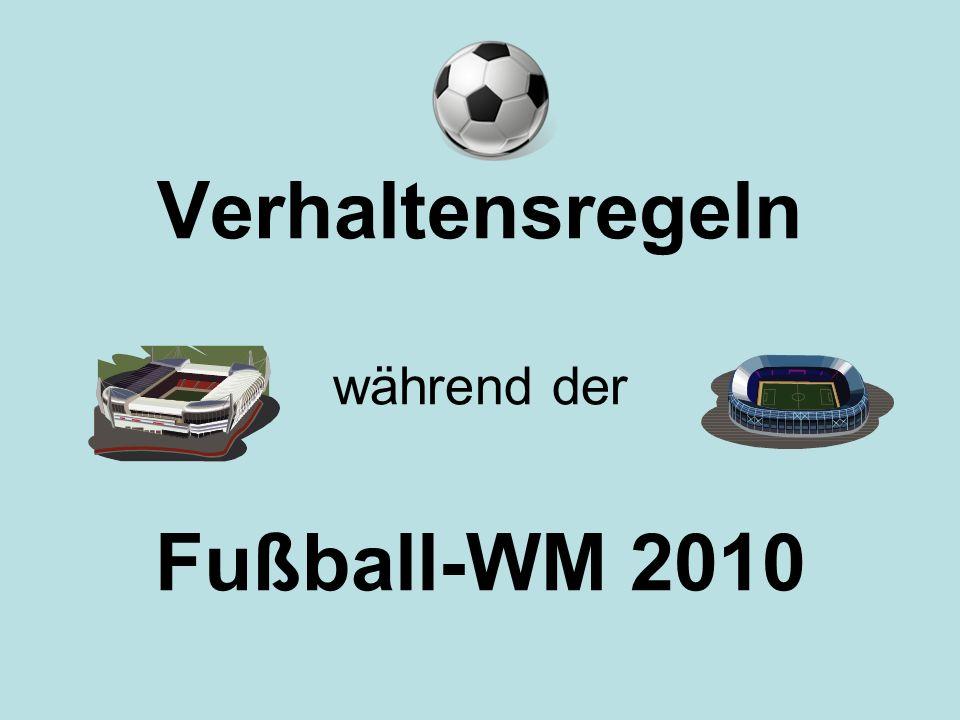 Verhaltensregeln während der Fußball-WM 2010