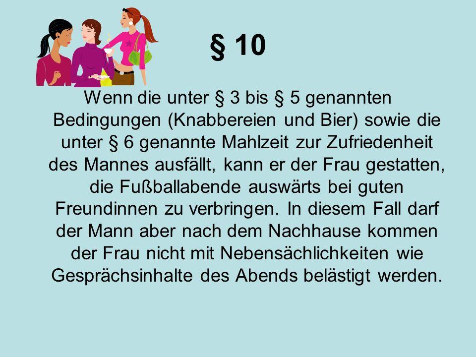 § 10 Wenn die unter § 3 bis § 5 genannten Bedingungen (Knabbereien und Bier) sowie die unter § 6 genannte Mahlzeit zur Zufriedenheit des Mannes ausfäl