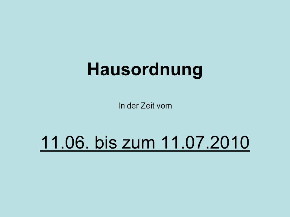 Hausordnung In der Zeit vom 11.06. bis zum 11.07.2010