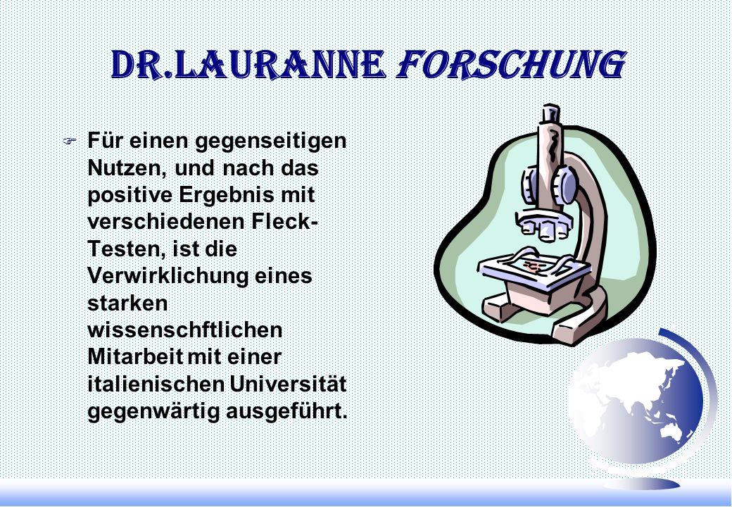 Dr.Lauranne Forschung F Für einen gegenseitigen Nutzen, und nach das positive Ergebnis mit verschiedenen Fleck- Testen, ist die Verwirklichung eines starken wissenschftlichen Mitarbeit mit einer italienischen Universität gegenwärtig ausgeführt.