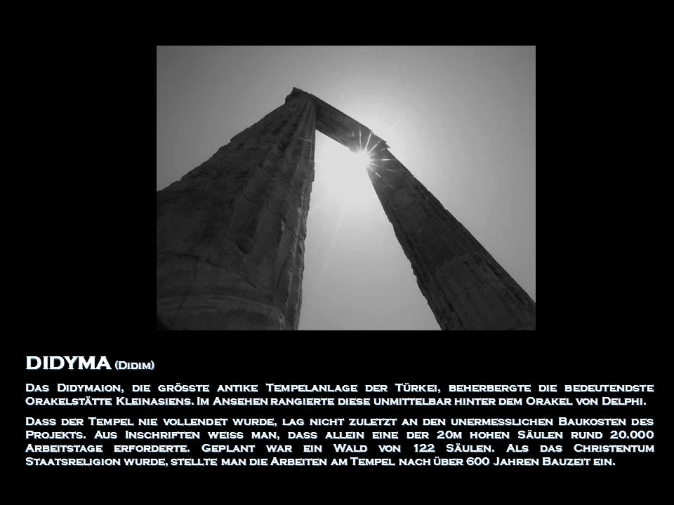 DIDYMA (Didim) Das Didymaion, die größte antike Tempelanlage der Türkei, beherbergte die bedeutendste Orakelstätte Kleinasiens. Im Ansehen rangierte d