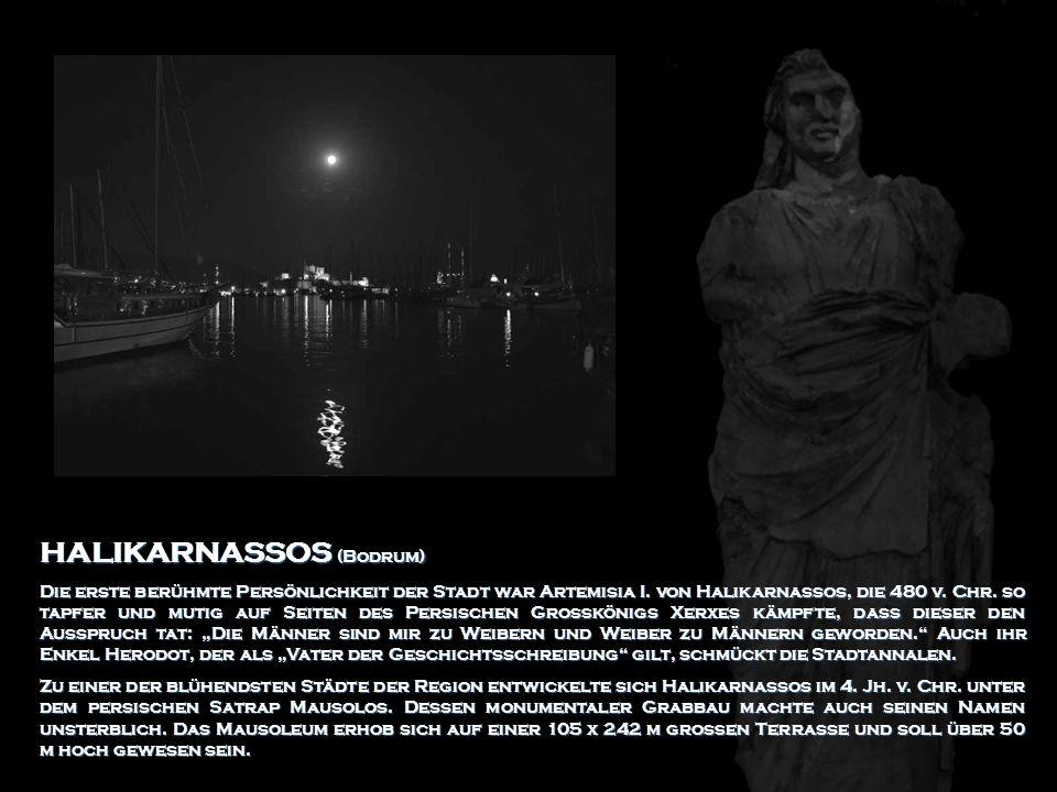 HALIKARNASSOS (Bodrum) Die erste berühmte Persönlichkeit der Stadt war Artemisia I. von Halikarnassos, die 480 v. Chr. so tapfer und mutig auf Seiten