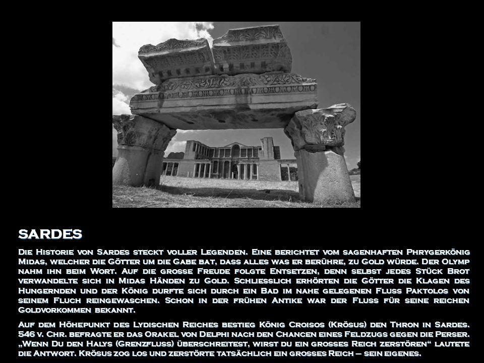 SARDES Die Historie von Sardes steckt voller Legenden. Eine berichtet vom sagenhaften Phrygerkönig Midas, welcher die Götter um die Gabe bat, dass all