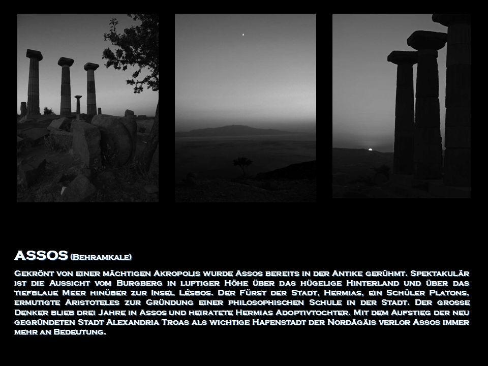 ASSOS (Behramkale) Gekrönt von einer mächtigen Akropolis wurde Assos bereits in der Antike gerühmt. Spektakulär ist die Aussicht vom Burgberg in lufti