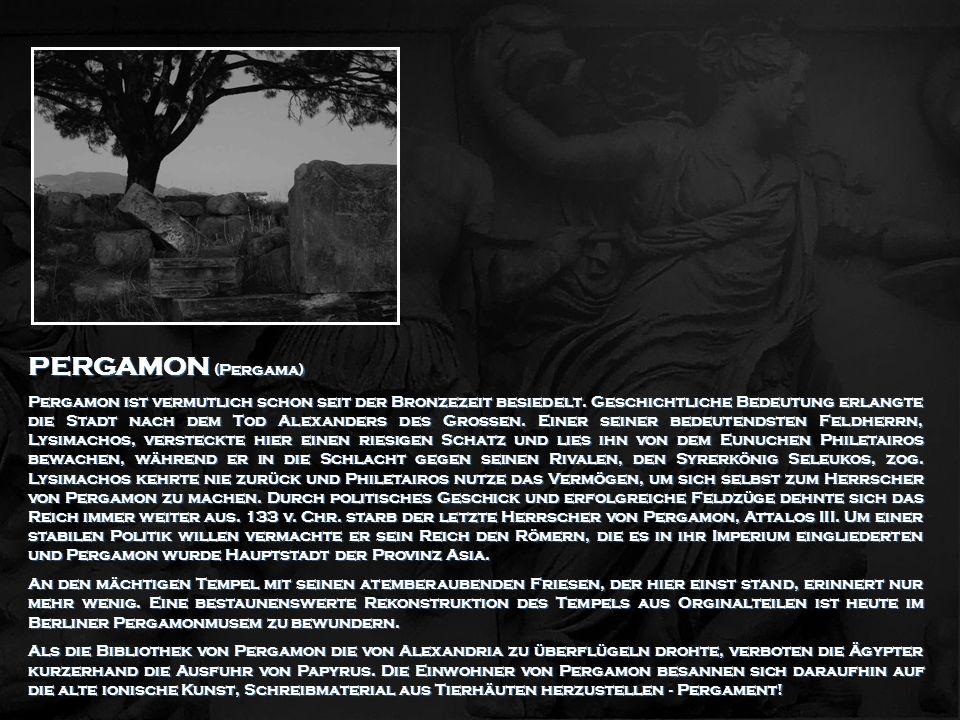 PERGAMON (Pergama) Pergamon ist vermutlich schon seit der Bronzezeit besiedelt. Geschichtliche Bedeutung erlangte die Stadt nach dem Tod Alexanders de