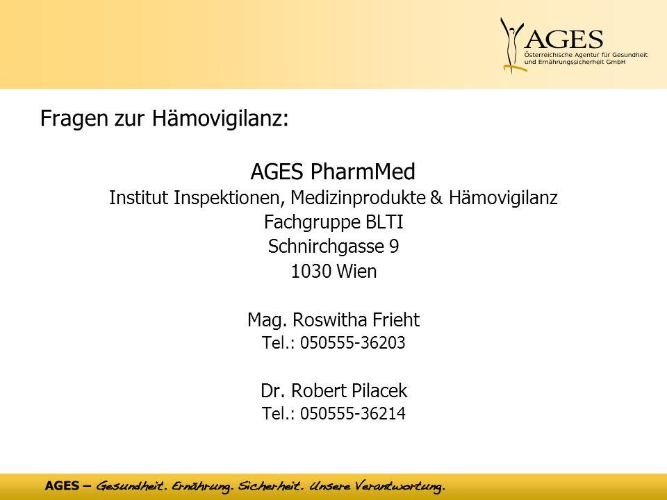 Fragen zur Hämovigilanz: AGES PharmMed Institut Inspektionen, Medizinprodukte & Hämovigilanz Fachgruppe BLTI Schnirchgasse 9 1030 Wien Mag.