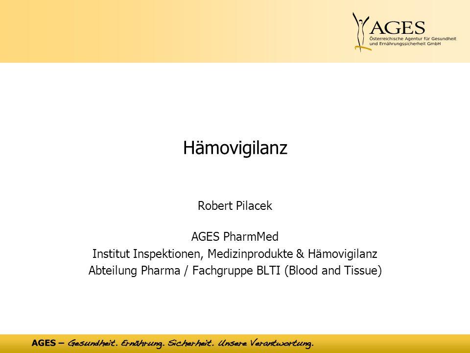 Hämovigilanz Robert Pilacek AGES PharmMed Institut Inspektionen, Medizinprodukte & Hämovigilanz Abteilung Pharma / Fachgruppe BLTI (Blood and Tissue)