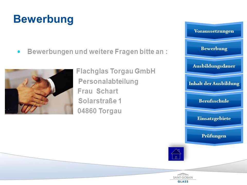 Bewerbungen und weitere Fragen bitte an : Flachglas Torgau GmbH Personalabteilung Frau Schart Solarstraße 1 04860 Torgau Bewerbung Prüfungen Einsatzge