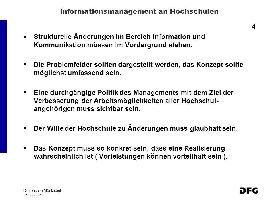 Dr.Joachim Mönkediek 15.06.2004 4 Informationsmanagement an Hochschulen 4 Strukturelle Änderungen im Bereich Information und Kommunikation müssen im Vordergrund stehen.