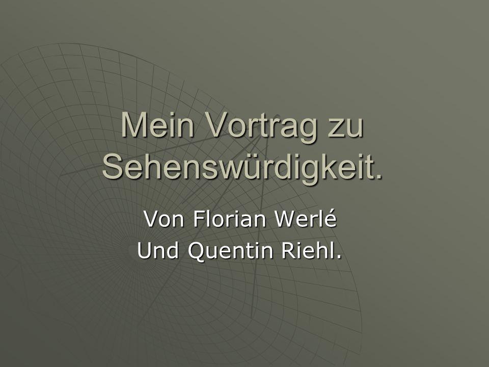 Mein Vortrag zu Sehenswürdigkeit. Von Florian Werlé Und Quentin Riehl.