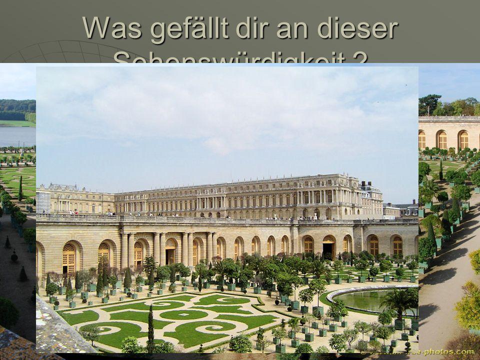 Was gefällt dir an dieser Sehenswürdigkeit ? Quentin: Was mir bei der Schloss Versailles gefällt ist, dass er palais des glaces Florian: : Was mir bei