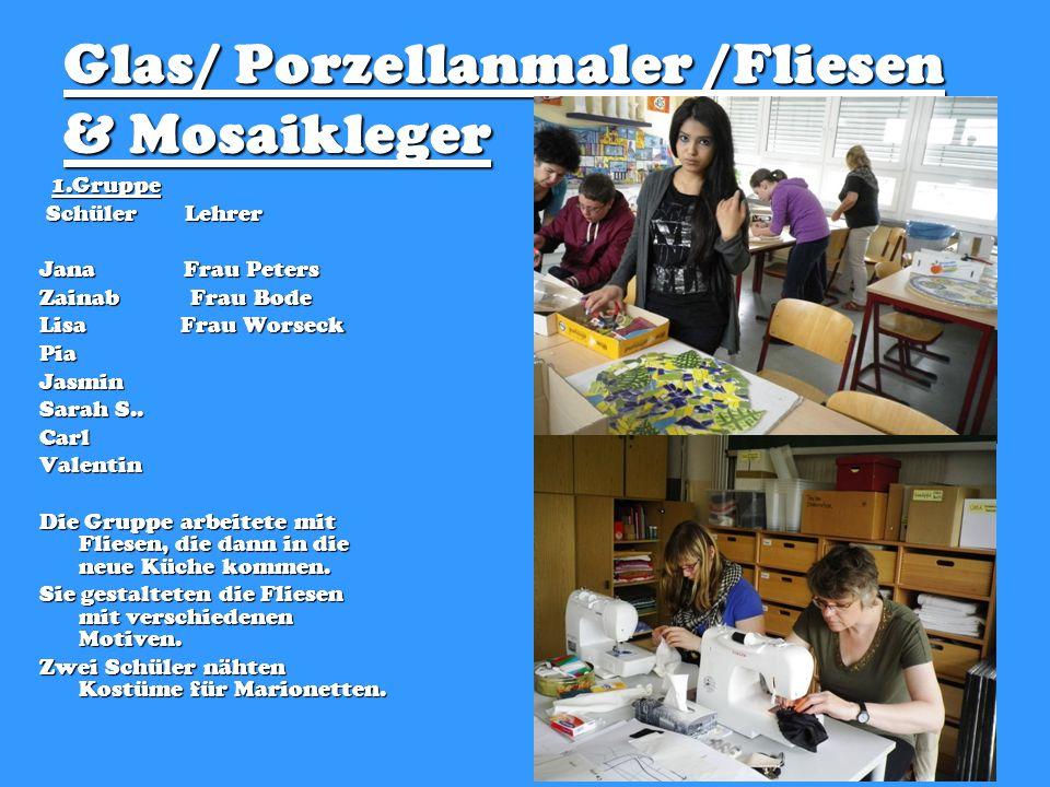 Glas/ Porzellanmaler /Fliesen & Mosaikleger 1.Gruppe Schüler Lehrer Schüler Lehrer Jana Frau Peters Zainab Frau Bode Lisa Frau Worseck PiaJasmin Sarah S..