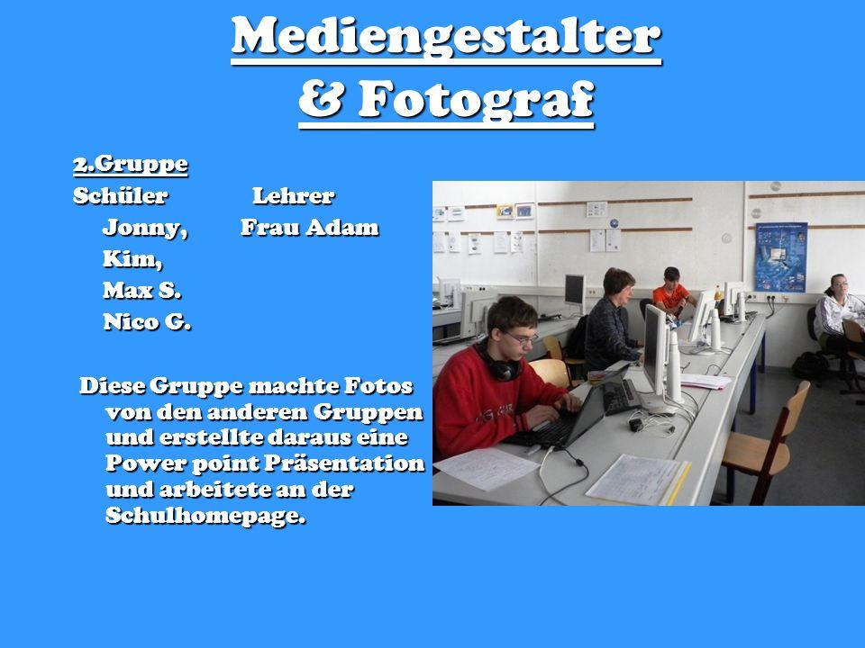 Mediengestalter & Fotograf 2.Gruppe Schüler Lehrer Jonny, Frau Adam Jonny, Frau Adam Kim, Kim, Max S.