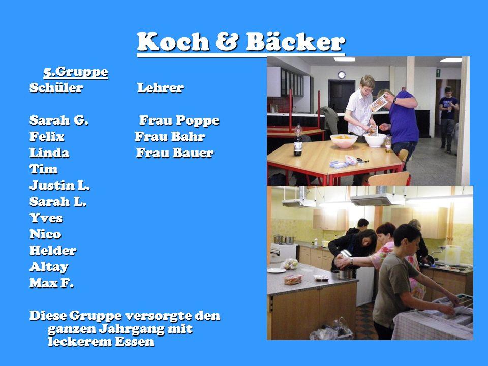 Koch & Bäcker 5.Gruppe 5.Gruppe Schüler Lehrer Sarah G. Frau Poppe Felix Frau Bahr Linda Frau Bauer Tim Justin L. Sarah L. YvesNicoHelderAltay Max F.