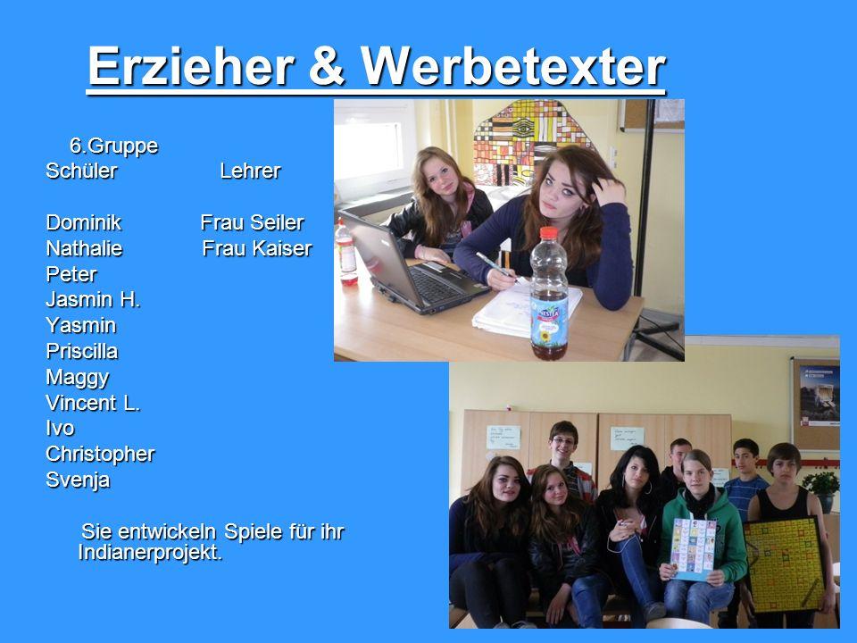 Erzieher & Werbetexter 6.Gruppe Schüler Lehrer Dominik Frau Seiler Nathalie Frau Kaiser Peter Jasmin H.