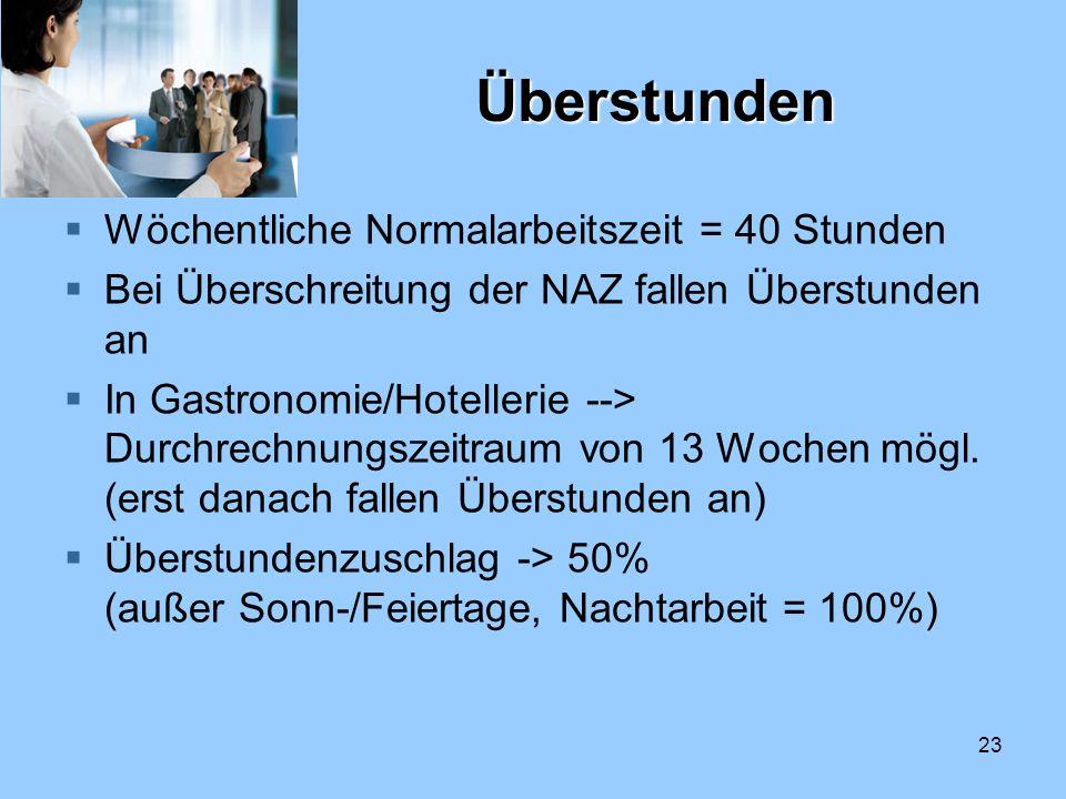 23 Überstunden Wöchentliche Normalarbeitszeit = 40 Stunden Bei Überschreitung der NAZ fallen Überstunden an In Gastronomie/Hotellerie --> Durchrechnun