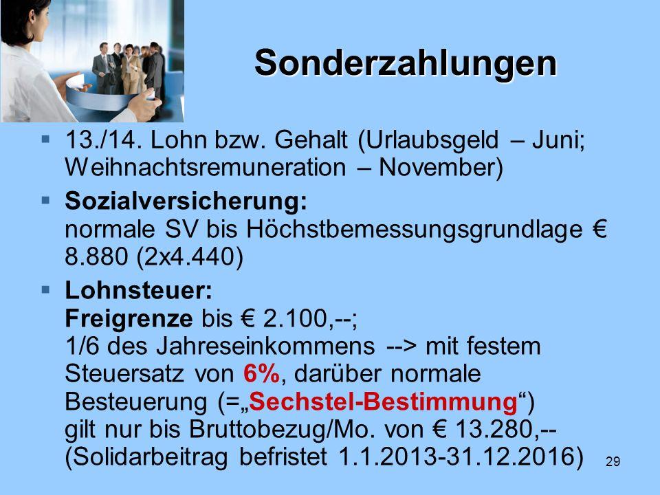 29 Sonderzahlungen 13./14. Lohn bzw. Gehalt (Urlaubsgeld – Juni; Weihnachtsremuneration – November) Sozialversicherung: normale SV bis Höchstbemessung