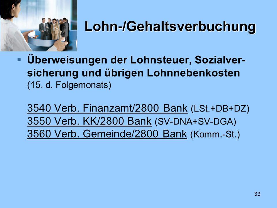 33 Lohn-/Gehaltsverbuchung Überweisungen der Lohnsteuer, Sozialver- sicherung und übrigen Lohnnebenkosten (15. d. Folgemonats) 3540 Verb. Finanzamt/28