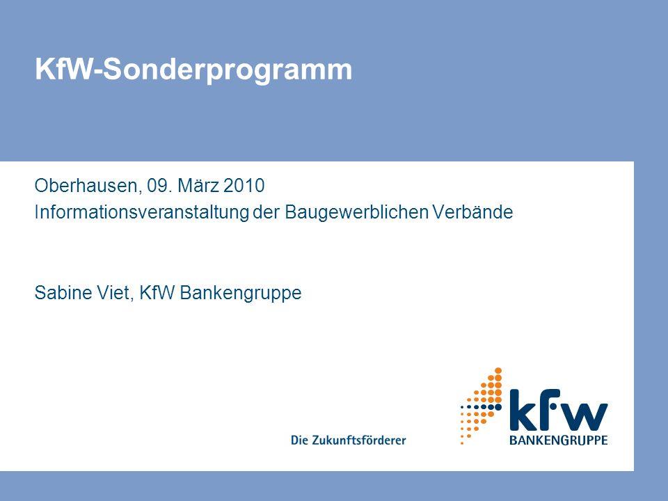 KfW-Sonderprogramm Oberhausen, 09. März 2010 Informationsveranstaltung der Baugewerblichen Verbände Sabine Viet, KfW Bankengruppe
