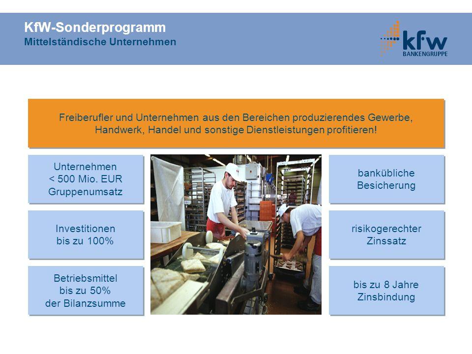 KfW-Sonderprogramm Mittelständische Unternehmen Investitionen bis zu 100% Investitionen bis zu 100% bankübliche Besicherung risikogerechter Zinssatz r