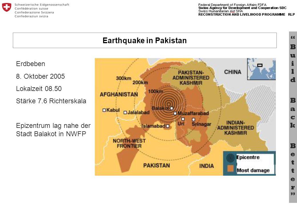 Bu il d B a c k B e tt e r Erdbeben 8. Oktober 2005 Lokalzeit 08.50 Stärke 7.6 Richterskala Epizentrum lag nahe der Stadt Balakot in NWFP Earthquake i