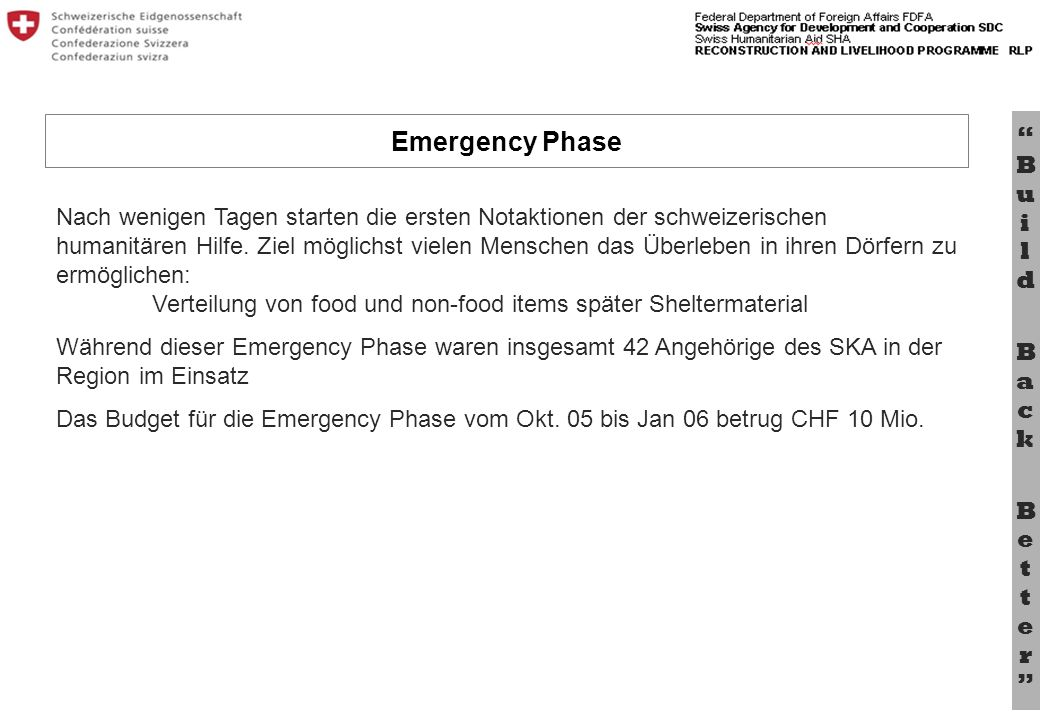 Bu il d B a c k B e tt e r Nach wenigen Tagen starten die ersten Notaktionen der schweizerischen humanitären Hilfe. Ziel möglichst vielen Menschen das