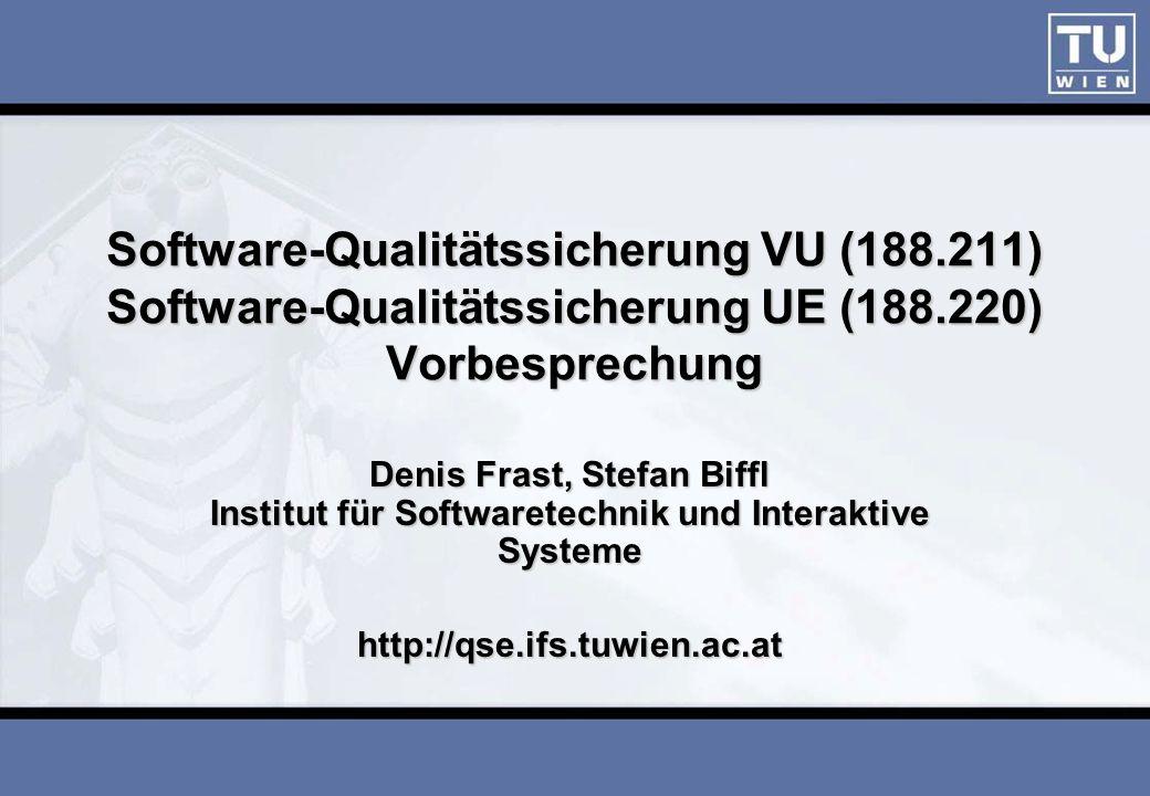 Software-Qualitätssicherung VU (188.211) Software-Qualitätssicherung UE (188.220) Vorbesprechung Denis Frast, Stefan Biffl Institut für Softwaretechni
