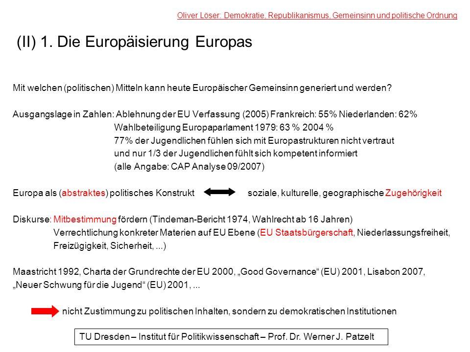 (II) 1. Die Europäisierung Europas Mit welchen (politischen) Mitteln kann heute Europäischer Gemeinsinn generiert und werden? Ausgangslage in Zahlen: