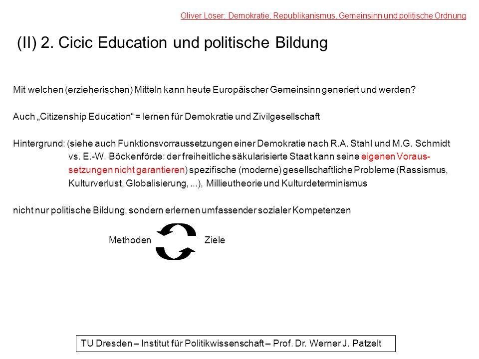(II) 2. Cicic Education und politische Bildung Mit welchen (erzieherischen) Mitteln kann heute Europäischer Gemeinsinn generiert und werden? Auch Citi
