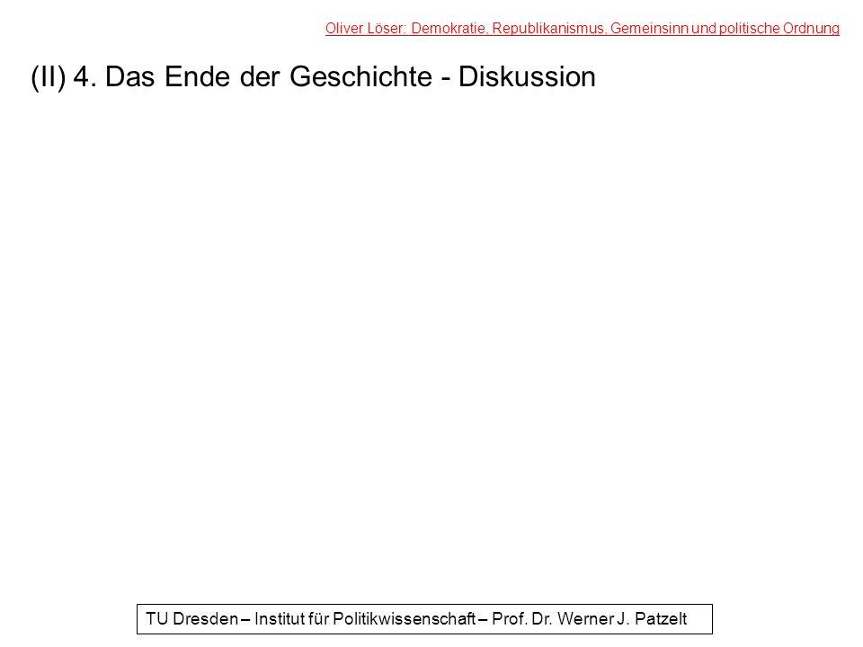 (II) 4. Das Ende der Geschichte - Diskussion Oliver Löser: Demokratie, Republikanismus, Gemeinsinn und politische Ordnung TU Dresden – Institut für Po