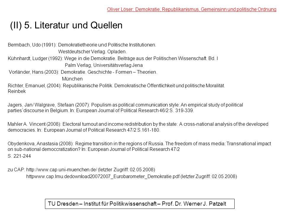 (II) 5. Literatur und Quellen Bermbach, Udo (1991): Demokratietheorie und Politische Institutionen. Westdeutscher Verlag. Opladen. Kühnhardt, Ludger (