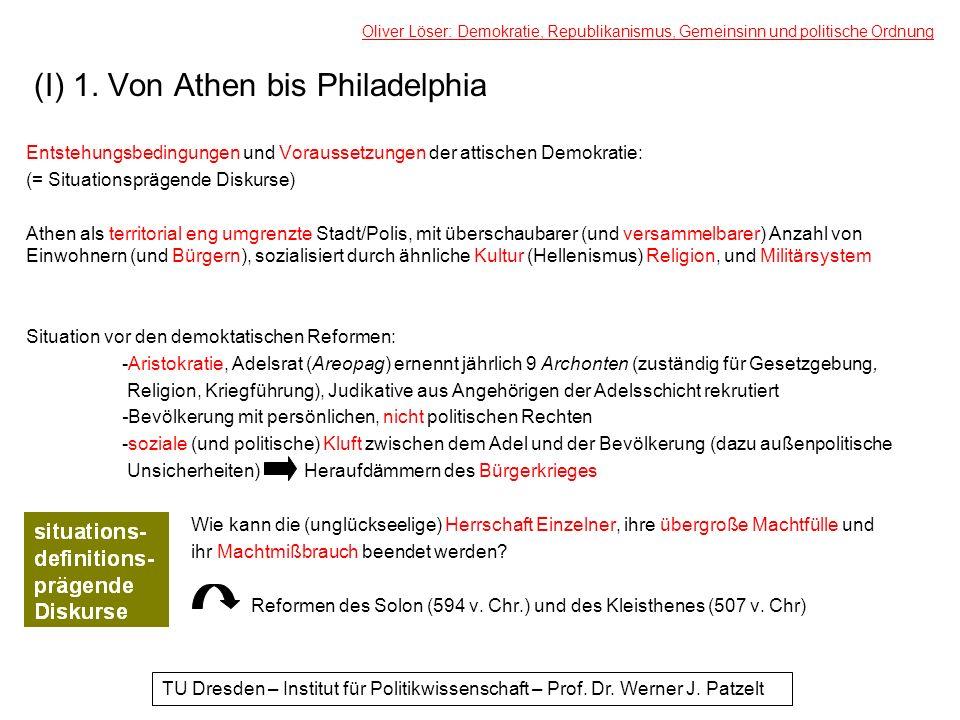 (I) 1. Von Athen bis Philadelphia Entstehungsbedingungen und Voraussetzungen der attischen Demokratie: (= Situationsprägende Diskurse) Athen als terri