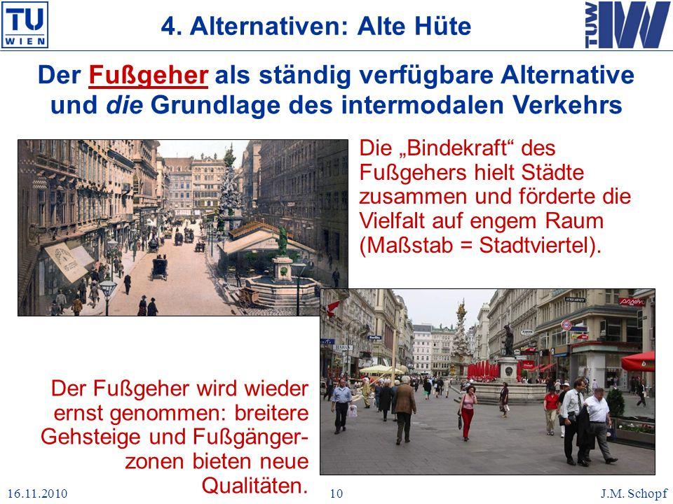 16.11.2010J.M. Schopf10 4. Alternativen: Alte Hüte Der Fußgeher als ständig verfügbare Alternative und die Grundlage des intermodalen Verkehrs Die Bin