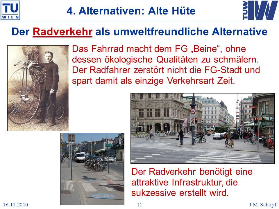 16.11.2010J.M. Schopf11 4. Alternativen: Alte Hüte Der Radverkehr als umweltfreundliche Alternative Das Fahrrad macht dem FG Beine, ohne dessen ökolog
