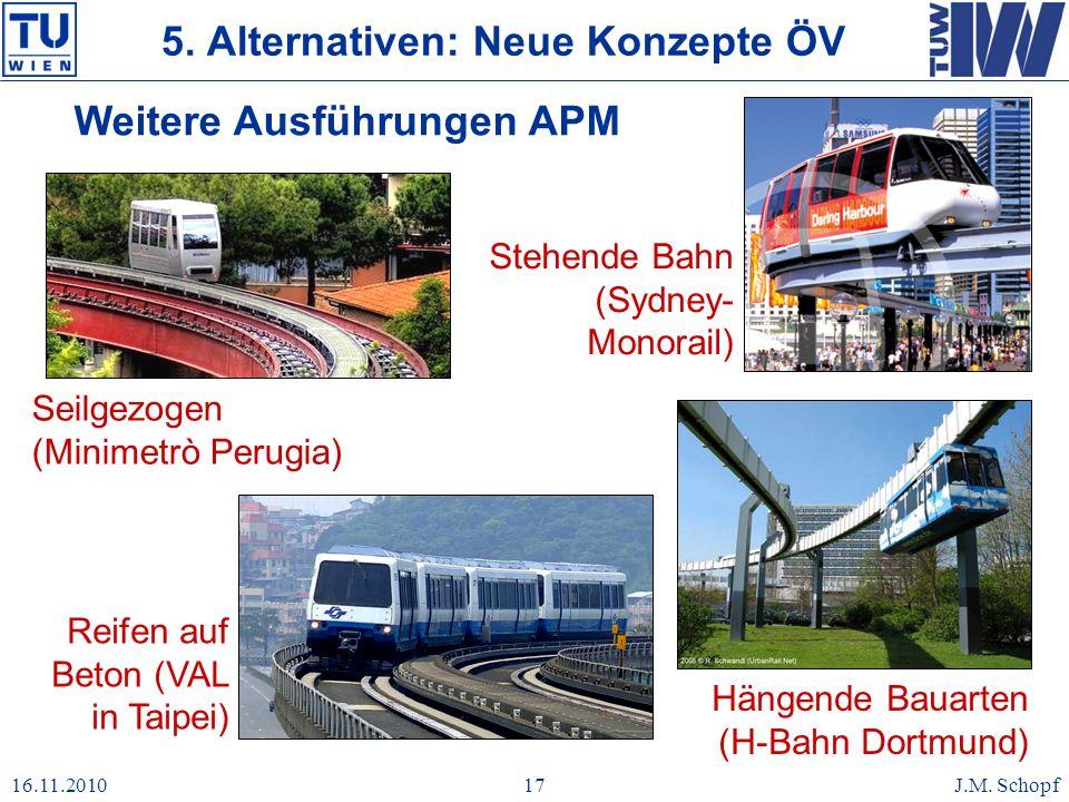 16.11.2010J.M. Schopf17 Stehende Bahn (Sydney- Monorail) 5. Alternativen: Neue Konzepte ÖV Weitere Ausführungen APM Seilgezogen (Minimetrò Perugia) Hä